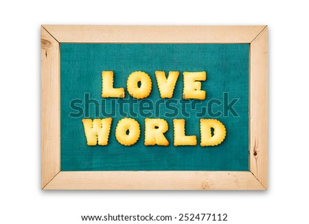 "Alphabet Biscuits ,word "" LOVE WORLD "" on chalkboard background. - stock photo"