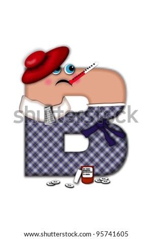 Alphabet letter B, in the alphabet set Flu Season, is dressed in plaid robe and scarf.  Letter has eyes and a miserable frown.  Medicine, thermometer, tissues or hot water bottle decorate letter. - stock photo