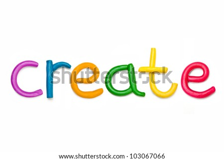 Alphabet letter using plasticine to form word CREATE