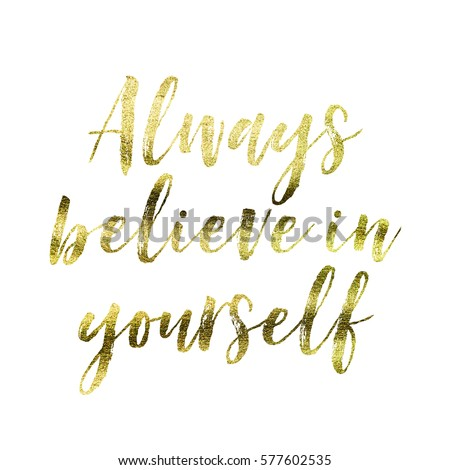Always Believe In Yourself   Gold Foil Inspirational Motivation Quote On A  Plain White Background