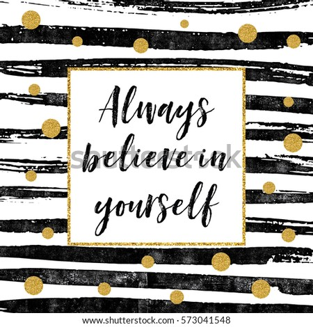 Always Believe In Yourself   Motivational Quote Card With Gold Glitter Dots  And Black Paint Stripes