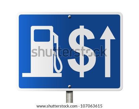 An American road sign with gas symbol, arrow, and dollar sign isolated on white, The price of gas increasing