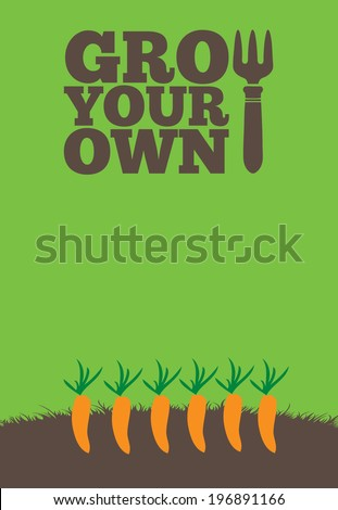 An illustration of a garden poster on a portrait format with the text Grow Your Own. A row of orange carrots grow through brown earth at the base of the poster.