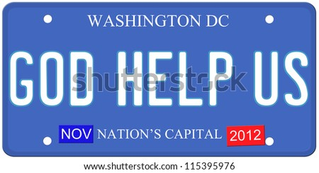 An imitation Washington DC license plate with God Help Us written on it and November 2012 stickers.  Words on the bottom Nation's Capital.