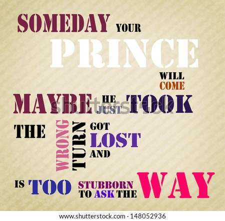 "An inspirational funny motivating quote ""Someday your prince will come, maybe he just took the wrong turn, got lost and is to stubborn to ask the way"" - stock photo"