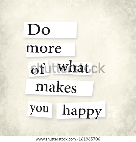"An inspirational quote ""Do more of what makes you happy"" - stock photo"