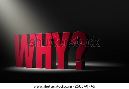 "Angled spotlight revealing a large, looming red ""WHY?"" on a dark background. - stock photo"