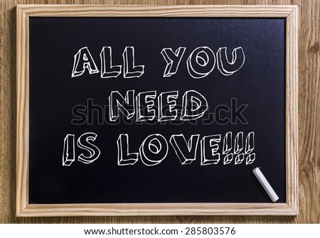 Ann you need is love!!! - New chalkboard with 3D outlined text - on wood - stock photo