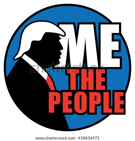 "Anti-Trump graphic of Trump with the words ""Me The People."""