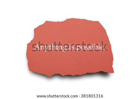Anything is possible written on torn paper. - stock photo