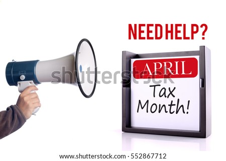 April, Tax Time. Need Help? Finance conceptual. Hand with megaphone announcement, message concept.