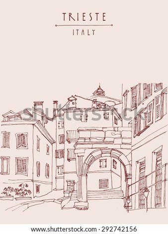 Arch of Ricardo. Trieste, Italy, Europe. Mediterranean houses, narrow street in old town. Artistic illustration. Hand drawn travel sketch. Monochromatic tourist postcard poster greeting card template
