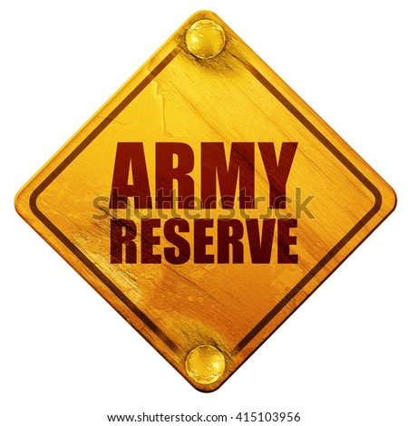 army reserve, 3D rendering, isolated grunge yellow road sign - stock photo