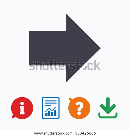 Arrow sign icon. Next button. Navigation symbol. Information think bubble, question mark, download and report.