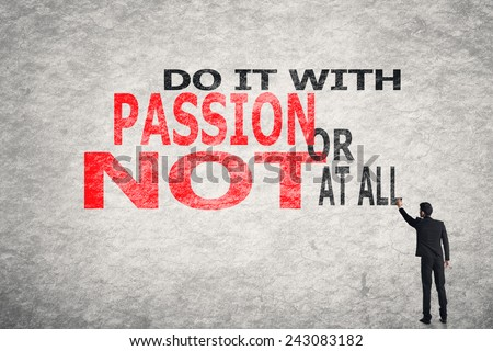 Asian businessman write text on wall, Do It With Passion Or Not At All - stock photo