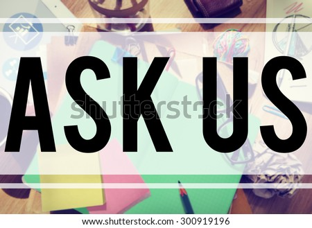 Ask Us Inquiries Questions Concerns Contact Concept - stock photo