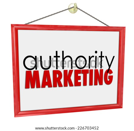 Authority Marketing words on a business, company or store sign promoting your services, expertise, knowledge, products or services - stock photo