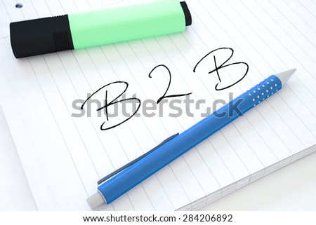 B2B - Business to Business - handwritten text in a notebook on a desk - 3d render illustration. - stock photo
