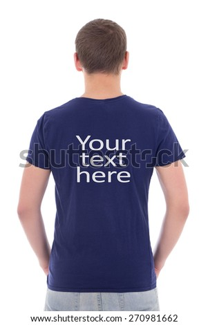 """back view of young man in blue t-shirt with """"your text here"""" isolated on white background - stock photo"""
