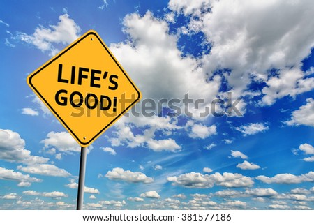 Background of blue sky with cumulus clouds and yellow sign with text Life's good!