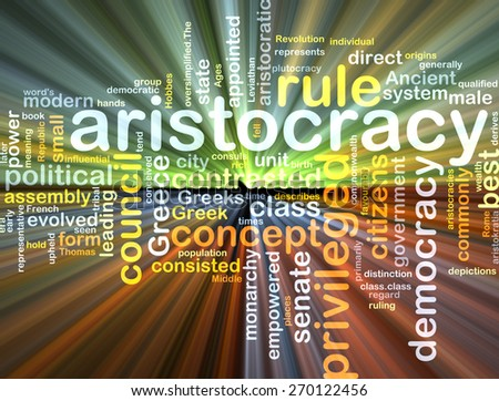 Background text pattern concept wordcloud illustration of aristocracy glowing light - stock photo
