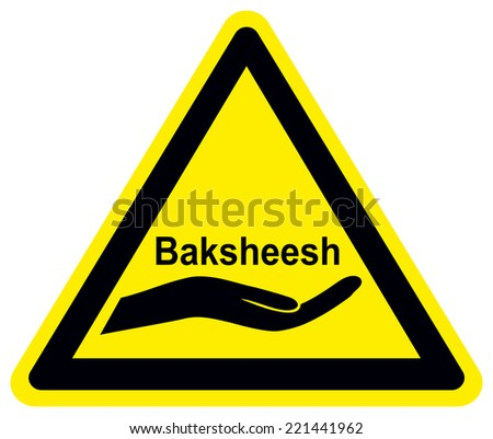Baksheesh. Traditional kind of gift or gratification in Middle East and South Asia as well as certain form of corruption or bribery
