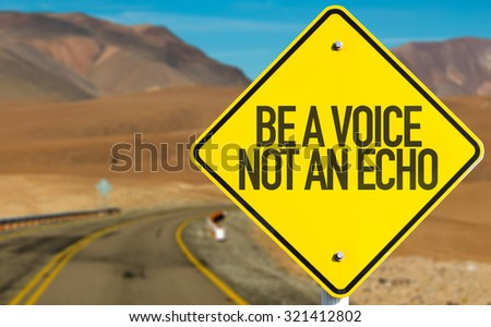 Be a Voice Not An Echo sign on desert road
