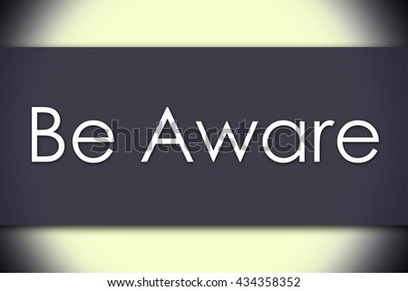 Be Aware - business concept with text - horizontal image