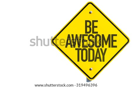 Be Awesome Today sign isolated on white background - stock photo