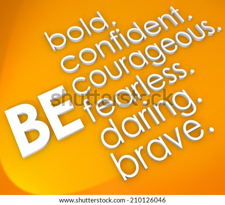 Be bold, confident, courageous, fearless, daring and brave words in white 3d letters on an orange background - stock photo