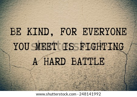 Be kind, for everyone you meet is fighting a hard battle- ancient Greek philosopher Socrates quote printed on grunge vintage wall - stock photo