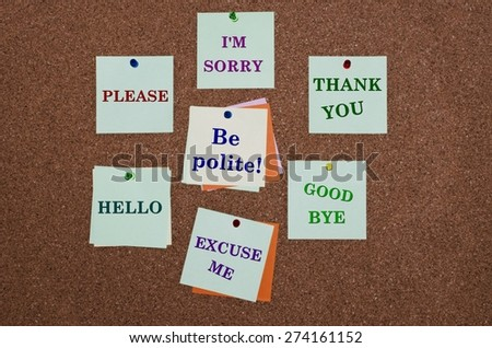 Be polite advice on paper notes fixed on cork board - stock photo