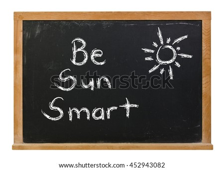 Be sun smart written in white chalk on a black chalkboard isolated on white
