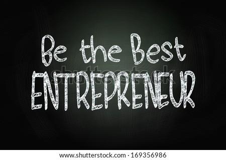 Be The Best Entrepreneur, Motivational Phrase written with Chalk on Blackboard - stock photo