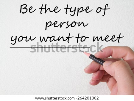 be the type of person you want to meet - stock photo