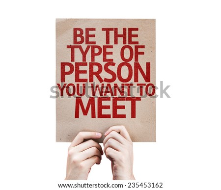 Be The Type of Person You Want to Meet card isolated on white background - stock photo