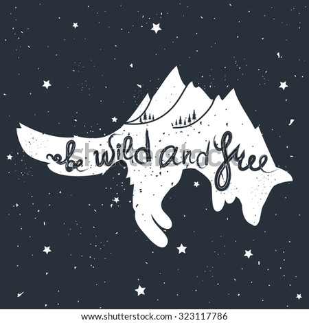 Be wild and free. Vintage motivational hand drawn lettering poster. Cute illustration with jumping fox, mountains and trees. Inspirational hipster style art with animal. T-shirt print, home decor
