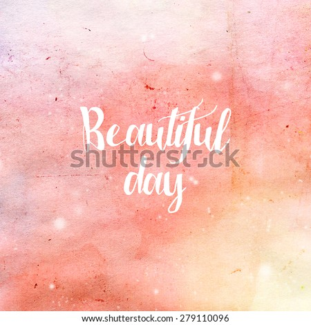 Beautiful Day typography poster in pink and yellow colors. Beauty fashion background. Inspirational quotes. - stock photo