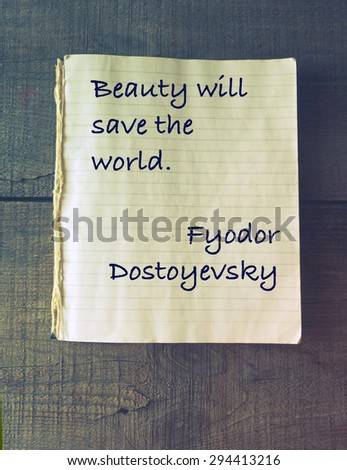 Beauty will save the world. Quote of Fyodor Dostoevsky (1821 - 1881) - stock photo
