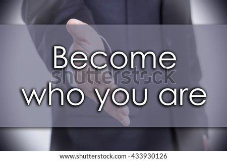Become who you are - business concept with text - horizontal image - stock photo