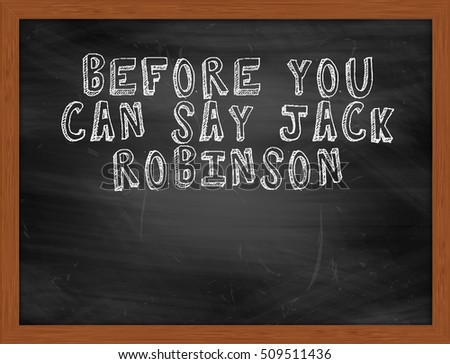 BEFORE YOU CAN SAY JACK ROBINSON handwritten chalk text on black chalkboard