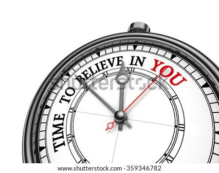 Believe in yourself motivation metaphor on concept clock, isolated on white background - stock photo