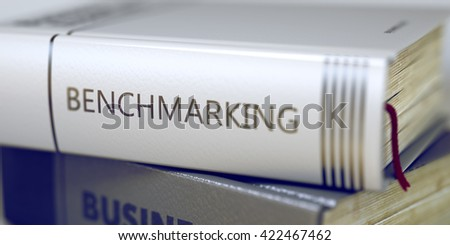 Benchmarking Concept. Book Title. Benchmarking - Book Title. Stack of Books with Title - Benchmarking. Closeup View. Benchmarking. Book Title on the Spine. Toned Image. 3D Rendering. - stock photo