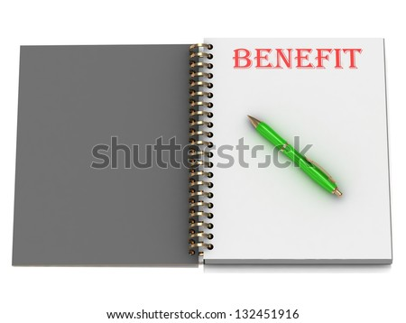 BENEFIT inscription on notebook page and the green handle. 3D illustration isolated on white background - stock photo