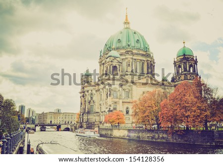 Berliner Dom cathedral church in Berlin, Germany vintage looking