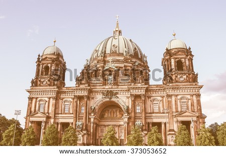 Berliner Dom meaning Berlin Cathedral church in Berlin, Germany vintage