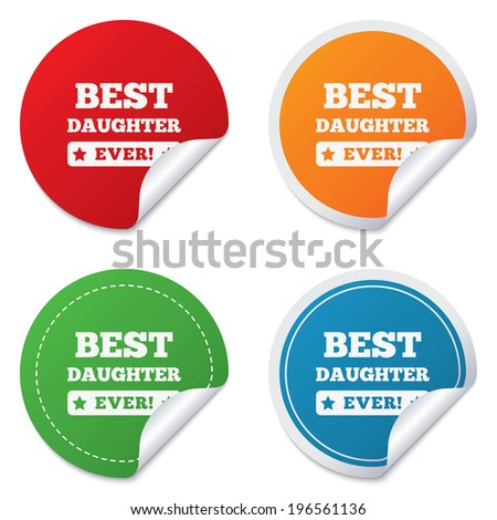 Best daughter ever sign icon. Award symbol. Exclamation mark. Round stickers. Circle labels with shadows. Curved corner.