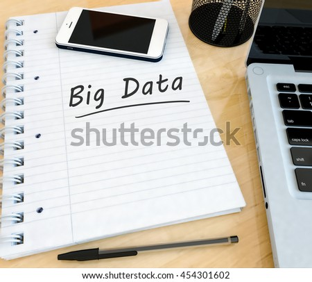 Big Data - handwritten text in a notebook on a desk with laptop and mobilephone- 3d render illustration. - stock photo