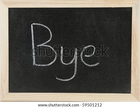 Black chalk board with wooden framed surround with the word Bye.
