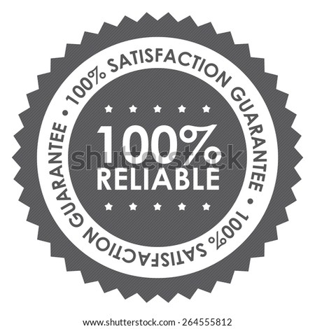 Black 100% Reliable 100% Satisfaction Guarantee Badge, Banner, Sign, Tag, Label, Sticker or Icon Isolated on White Background - stock photo